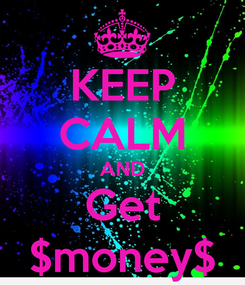 Poster: KEEP CALM AND Get $money$