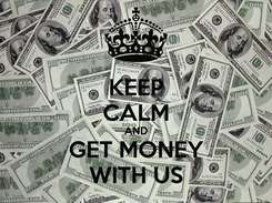 Poster: KEEP CALM AND GET MONEY  WITH US