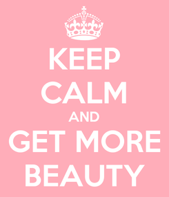 Poster: KEEP CALM AND GET MORE BEAUTY
