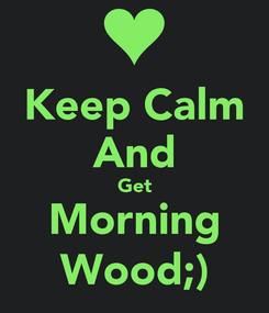 Poster: Keep Calm And Get Morning Wood;)