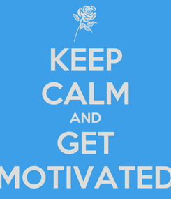Poster: KEEP CALM AND GET MOTIVATED