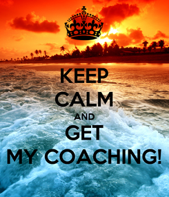 Poster: KEEP CALM AND GET MY COACHING!