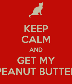 Poster: KEEP CALM AND GET MY PEANUT BUTTER