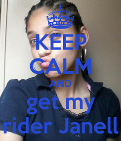 Poster: KEEP CALM AND get my rider Janell