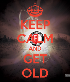 Poster: KEEP CALM AND GET OLD