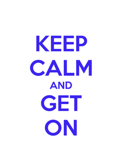 Poster: KEEP CALM AND GET ON