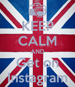 Poster: KEEP CALM AND Get on Instagram