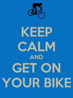 Poster: KEEP CALM AND GET ON YOUR BIKE