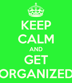 Poster: KEEP CALM AND GET ORGANIZED