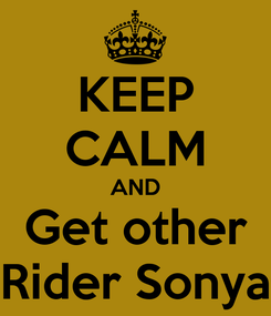 Poster: KEEP CALM AND Get other Rider Sonya