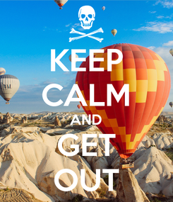Poster: KEEP CALM AND GET OUT