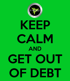 Poster: KEEP CALM AND GET OUT OF DEBT