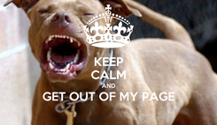 Poster: KEEP CALM AND GET OUT OF MY PAGE