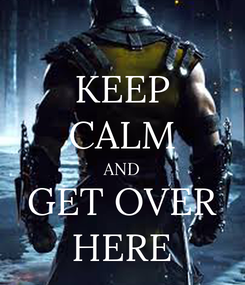Poster: KEEP CALM AND GET OVER HERE