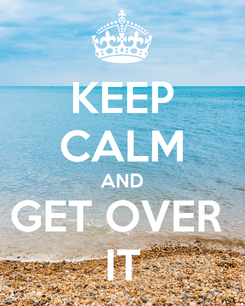 Poster: KEEP CALM AND GET OVER  IT