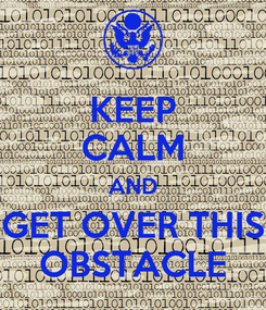 Poster: KEEP CALM AND GET OVER THIS OBSTACLE