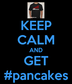 Poster: KEEP CALM AND GET #pancakes