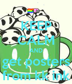 Poster: KEEP CALM AND get posters from kk ink