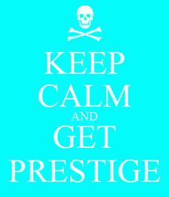 Poster: KEEP CALM AND GET PRESTIGE
