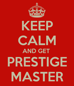 Poster: KEEP CALM AND GET  PRESTIGE MASTER