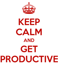 Poster: KEEP CALM AND GET PRODUCTIVE