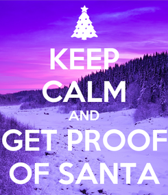 Poster: KEEP CALM AND GET PROOF OF SANTA