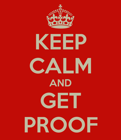 Poster: KEEP CALM AND GET PROOF