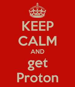 Poster: KEEP CALM AND get Proton