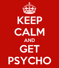 Poster: KEEP CALM AND GET PSYCHO