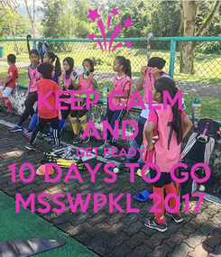 Poster: KEEP CALM AND GET READY 10 DAYS TO GO MSSWPKL 2017