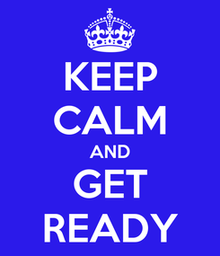 Poster: KEEP CALM AND GET READY
