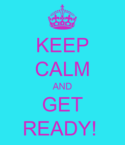 Poster: KEEP CALM AND GET READY!
