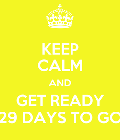 Poster: KEEP CALM AND GET READY 29 DAYS TO GO