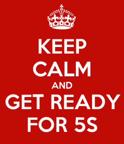 Poster: KEEP CALM AND GET READY FOR 5S