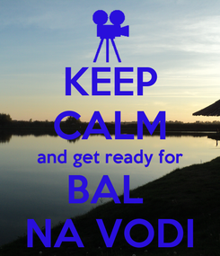 Poster: KEEP CALM and get ready for BAL  NA VODI