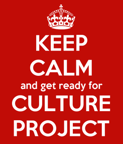 Poster: KEEP CALM and get ready for CULTURE PROJECT
