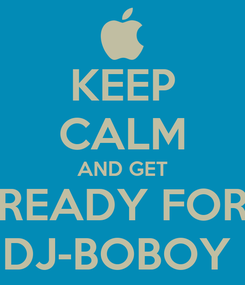 Poster: KEEP CALM AND GET READY FOR DJ-BOBOY