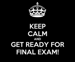 Poster: KEEP CALM AND GET READY FOR FINAL EXAM!