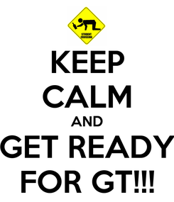 Poster: KEEP CALM AND GET READY FOR GT!!!