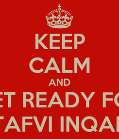 Poster: KEEP CALM AND GET READY FOR MUSTAFVI INQALAAB