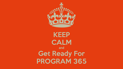 Poster: KEEP CALM and Get Ready For PROGRAM 365
