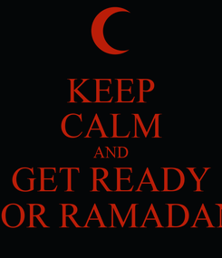 Poster: KEEP CALM AND GET READY FOR RAMADAN