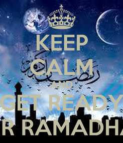 Poster: KEEP CALM AND GET READY FOR RAMADHAN