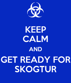 Poster: KEEP CALM AND GET READY FOR SKOGTUR