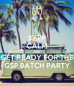Poster: KEEP CALM AND GET READY FOR THE GSP BATCH PARTY