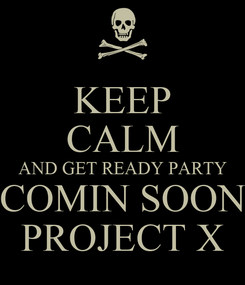 Poster: KEEP CALM AND GET READY PARTY COMIN SOON PROJECT X
