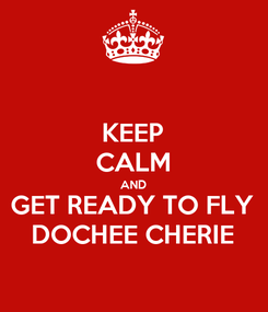 Poster: KEEP CALM AND GET READY TO FLY DOCHEE CHERIE