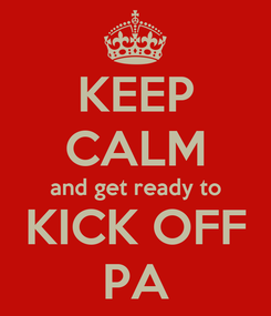 Poster: KEEP CALM and get ready to KICK OFF PA