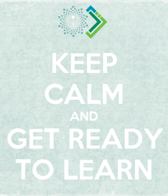 Poster: KEEP CALM AND GET READY TO LEARN