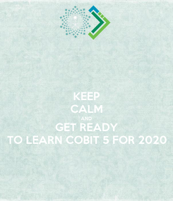 Poster: KEEP CALM AND GET READY TO LEARN COBIT 5 FOR 2020